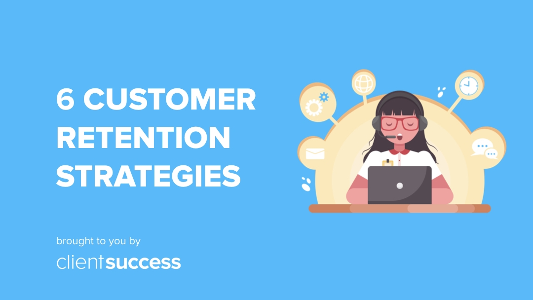 6 Customer Retention Strategies That are Here to Stay