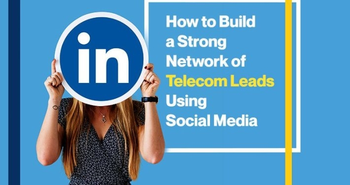 How to Build a Strong Network of Telecom Leads Using Social Media