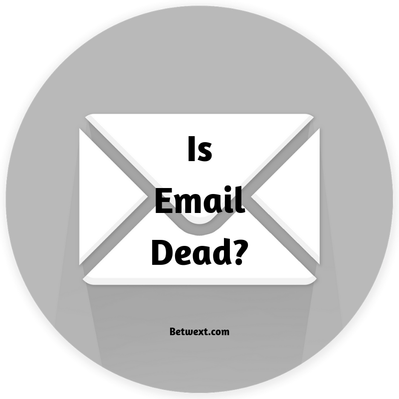 What Do You Think? Is Email Dead? Share your Thoughts