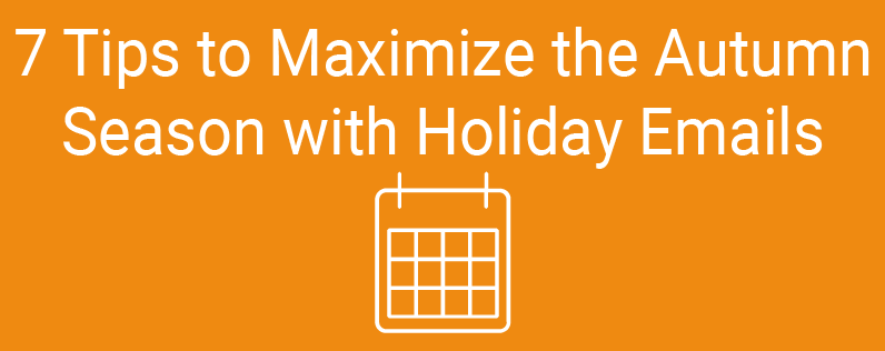 7 Tips to Maximize the Autumn Season with Holiday Email Templates