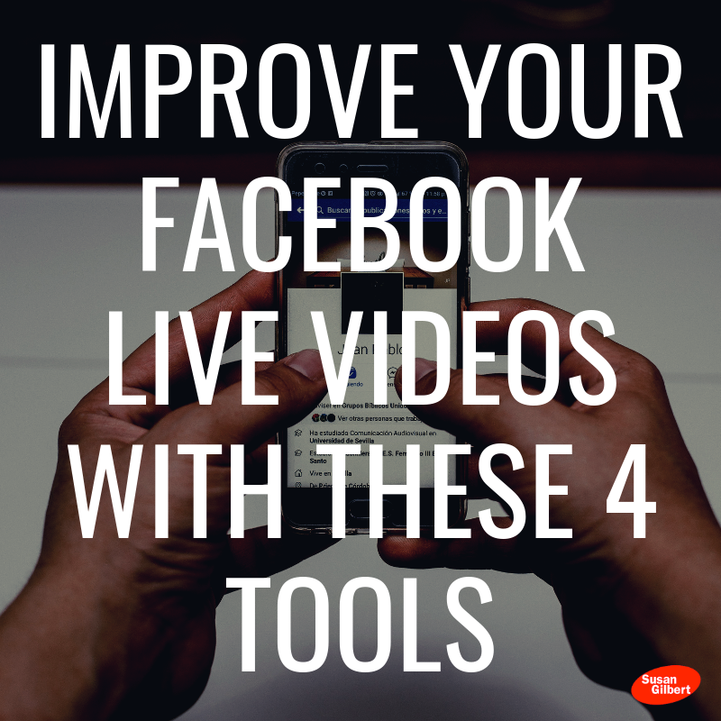 Improve Your Facebook Live Videos With These 4 Tools