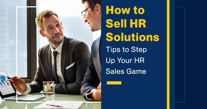 How to Sell HR Solutions (Tips to Step Up Your HR Sales Game)