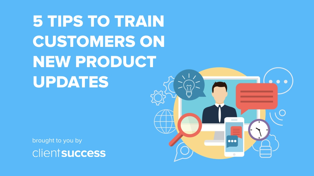 5 Tips to Train Customers on New Product Updates
