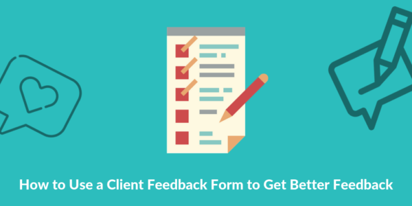 How to Use a Client Feedback Form to Get Better Feedback