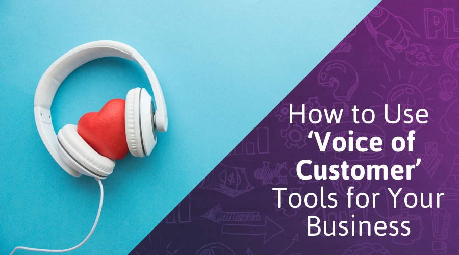 How to Use 'Voice of Customer' Tools for Your Business