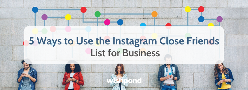 5 Ways to Use the Instagram Close Friends List for Business