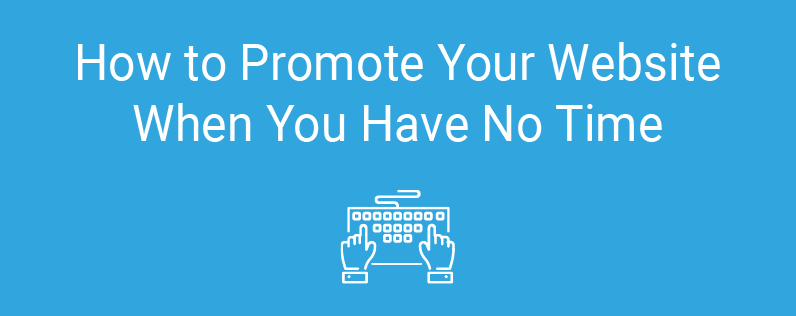 How to Promote Your Website When You Have No Time