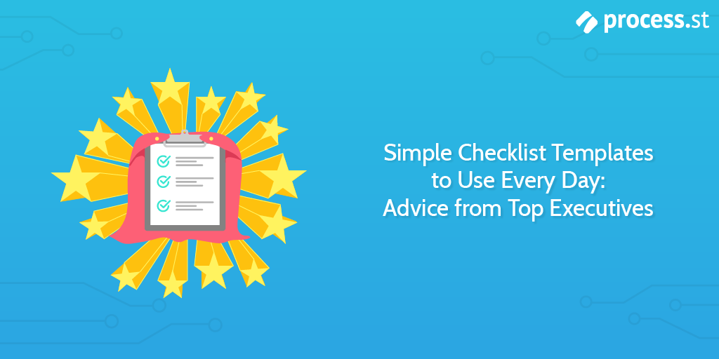 Simple Checklist Templates to Use Every Day: Advice from Top Executives