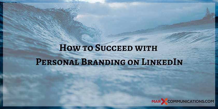 How to Succeed with Personal Branding on LinkedIn