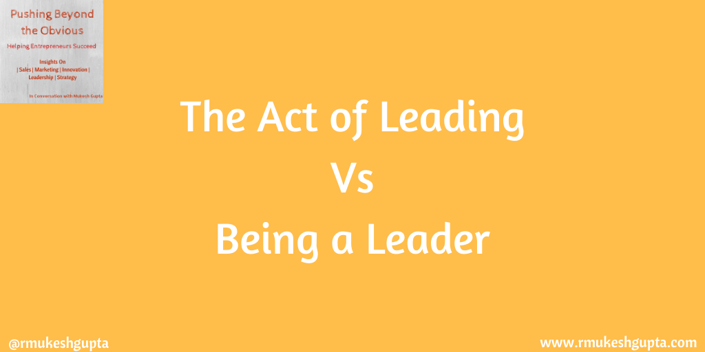 The Act of Leading Vs Being a Leader