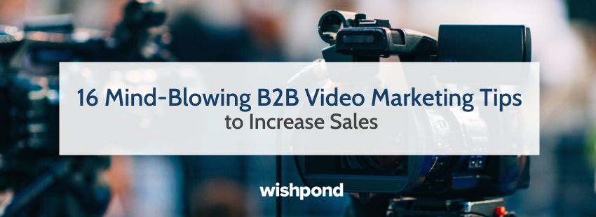 16 Mind-Blowing B2B Video Marketing Tips to Increase Sales
