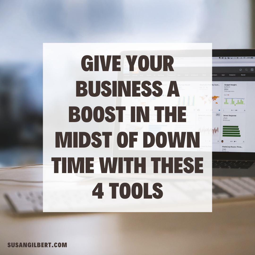 Give Your Business a Boost in the Midst of Down Time with These 4 Tools