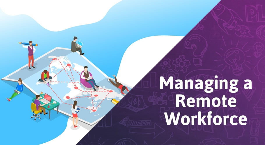 Tips on Managing Your Workforce Remotely