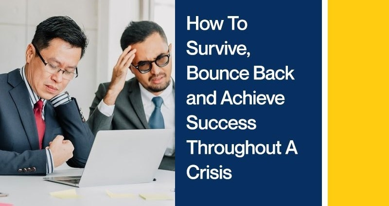 How to Survive, Bounce Back, and Achieve Success Throughout a Crisis