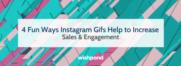 4 Fun Ways Instagram Gifs Help to Increase Sales  and  Engagement