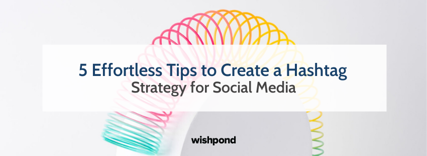 5 Effortless Tips to Create a Hashtag strategy for Social Media