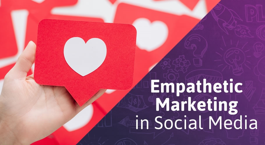 How to Use Empathetic Marketing in Your Social Media Strategy