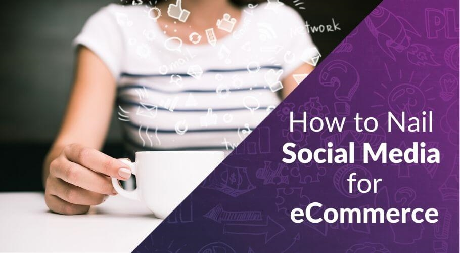 How-to-Nail-Social-Media-for-eCommerce