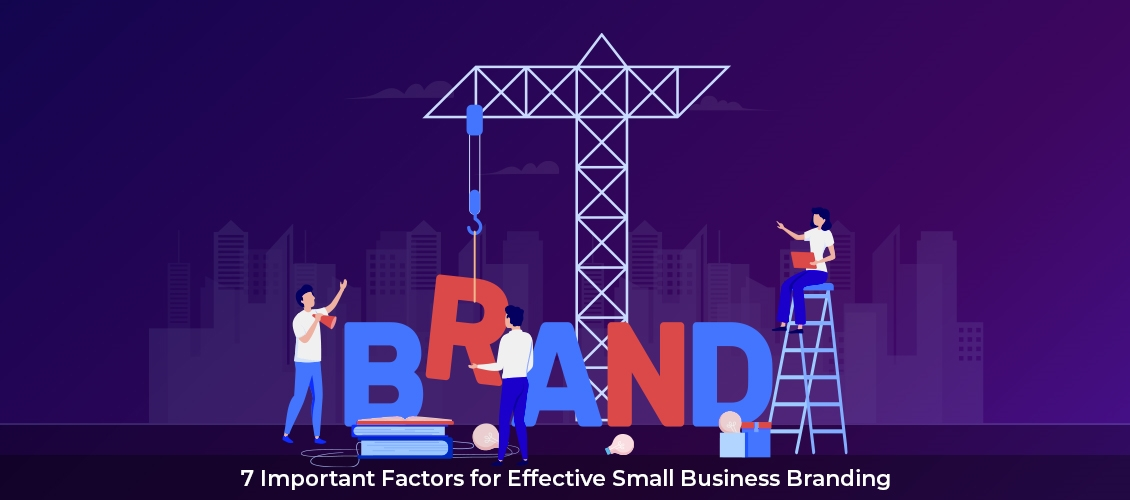 7 Important Factors for Effective Small Business Branding