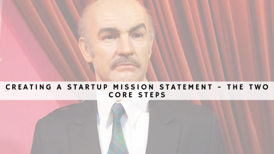 Creating a Startup Mission Statement: The 2 Core Steps