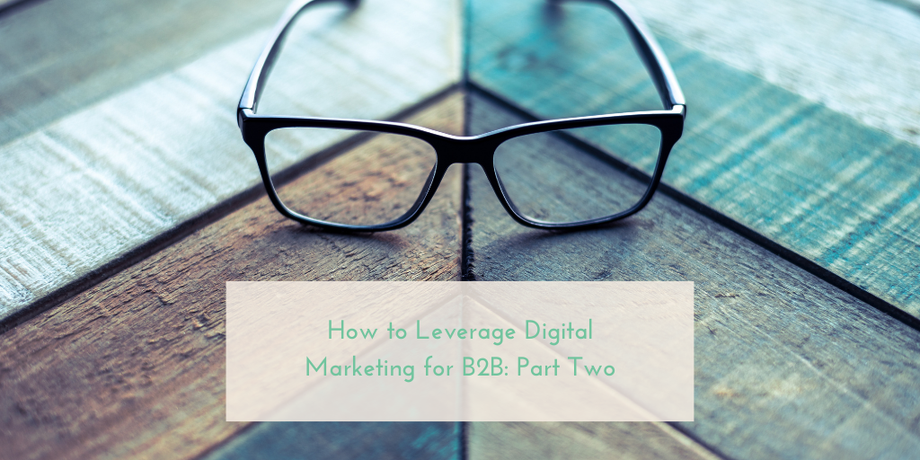 How to Leverage Digital Marketing for B2B: Part 2