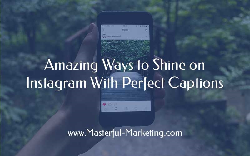 Amazing Ways to Shine on Instagram With Perfect Captions