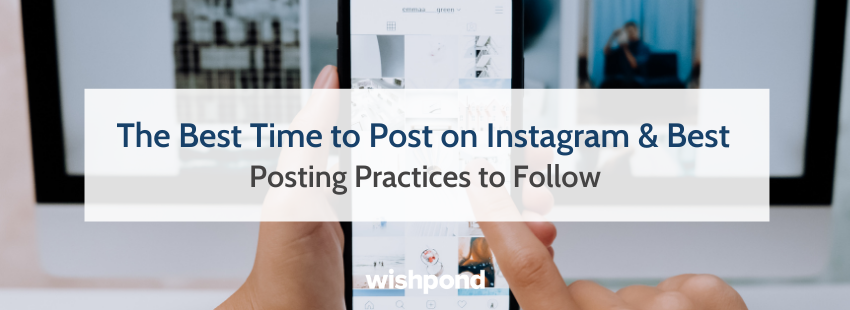 The Best Time to Post on Instagram  and  Best Posting Practices to Follow