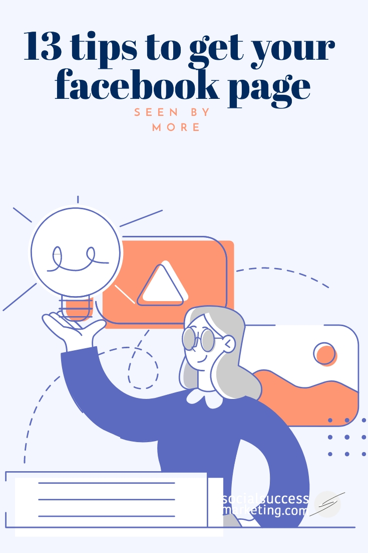 13 Tips to Get Your Facebook Page Seen More Frequently: A Business Guide