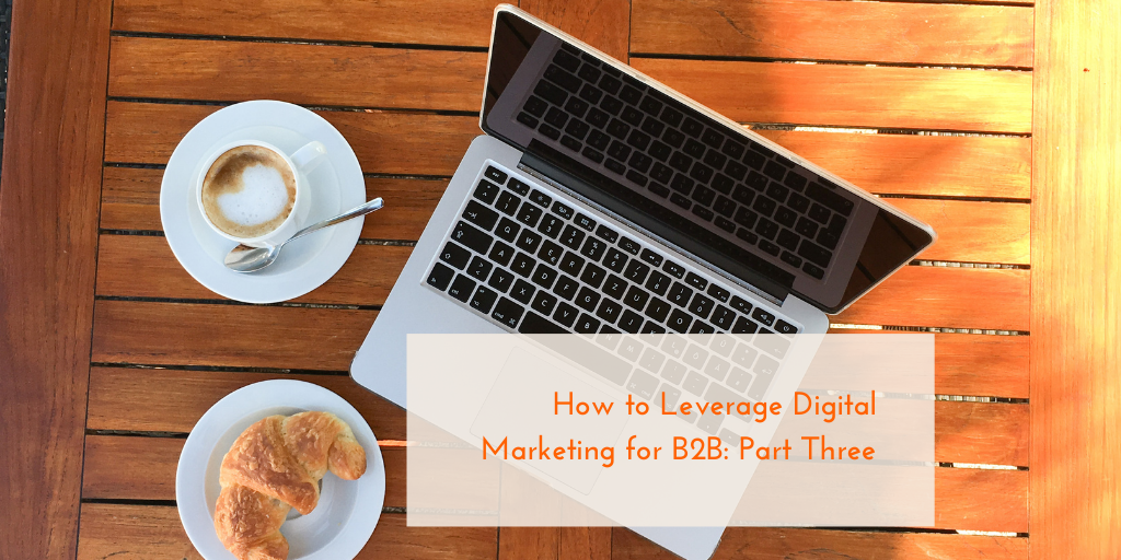 How to Leverage Digital Marketing for B2B: Part 3