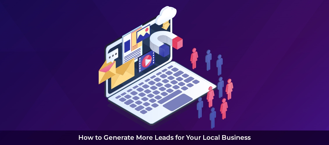 How to Generate More Leads for Your Local Business