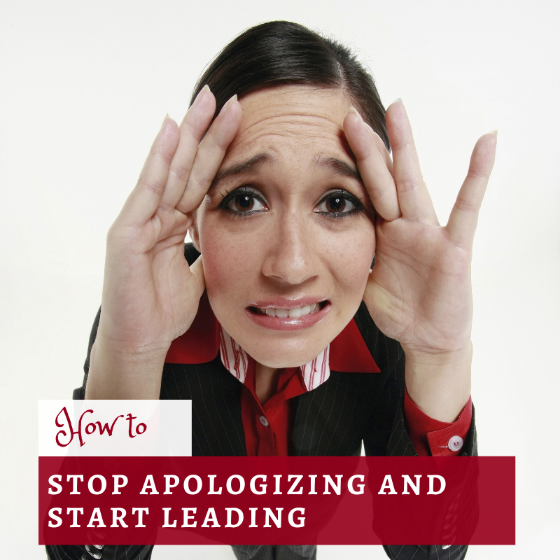 How to Stop Apologizing and Start Leading