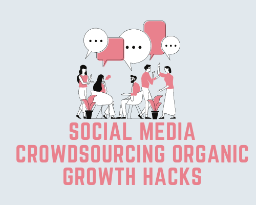 Social Media Crowdsourcing Organic Growth Hacks