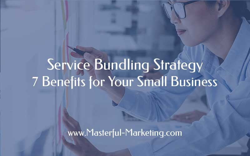 Service Bundling Strategy – 7 Benefits for Your Small Business