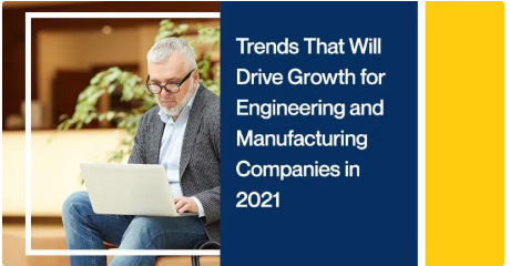 Trends That Will Drive Growth for Engineering and Manufacturing Companies in 2021
