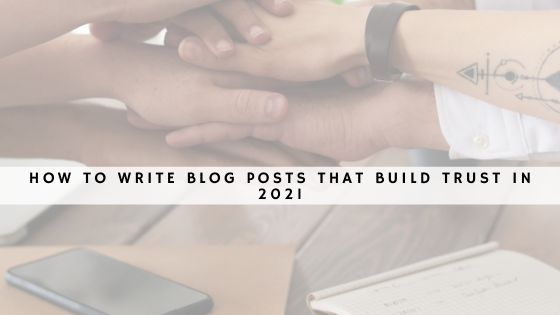 How to Write Blog Posts That Build Trust in 2021
