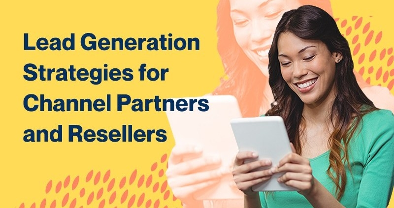 Lead Generation Strategies for Channel Partners and Resellers