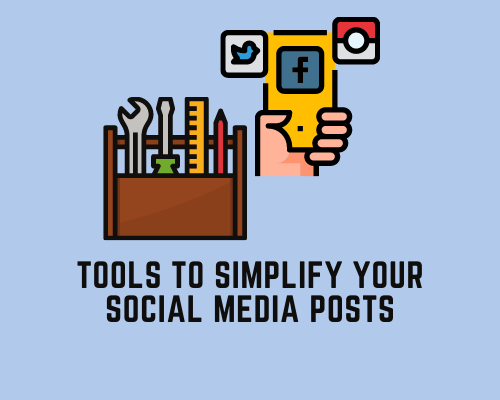 Tools to Simplify Your Social Media Posts