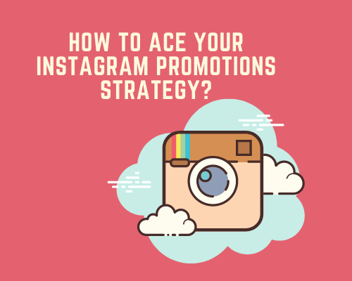 How to Ace Your Instagram Promotions Strategy
