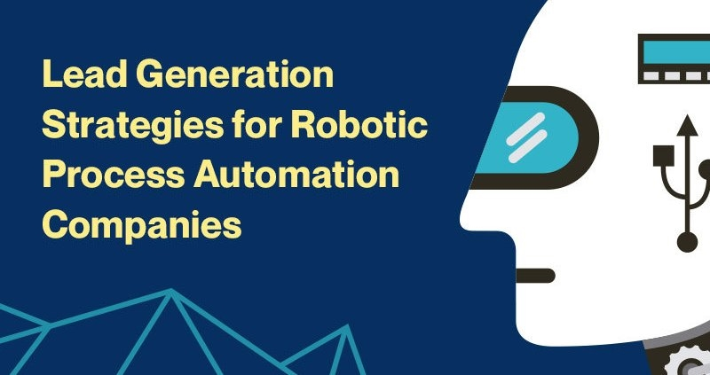 Lead Generation Strategies for Robotic Process Automation Companies