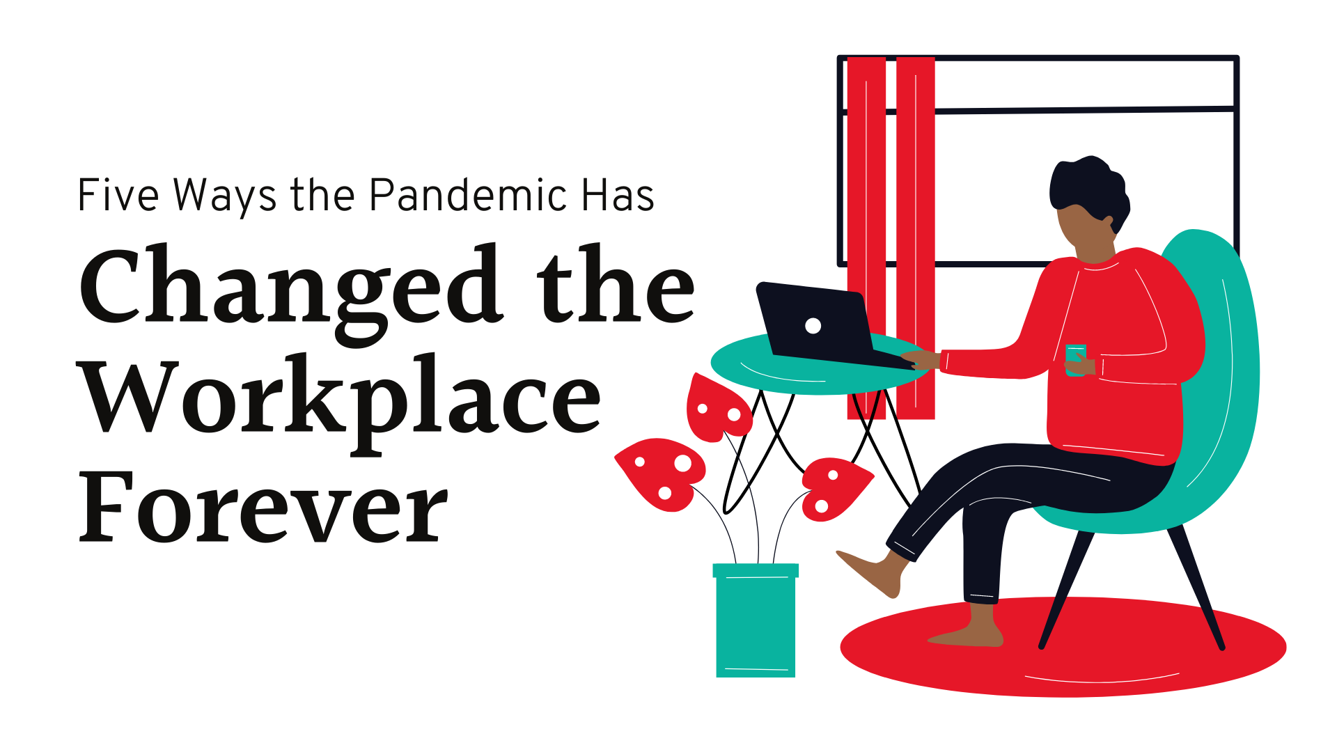5 Ways the Pandemic Has Changed the Workplace Forever
