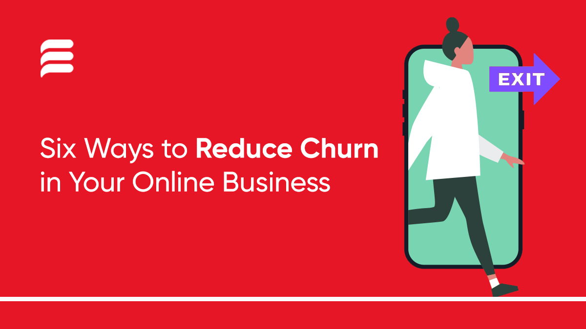 6 Ways to Reduce Churn in Your Online Business