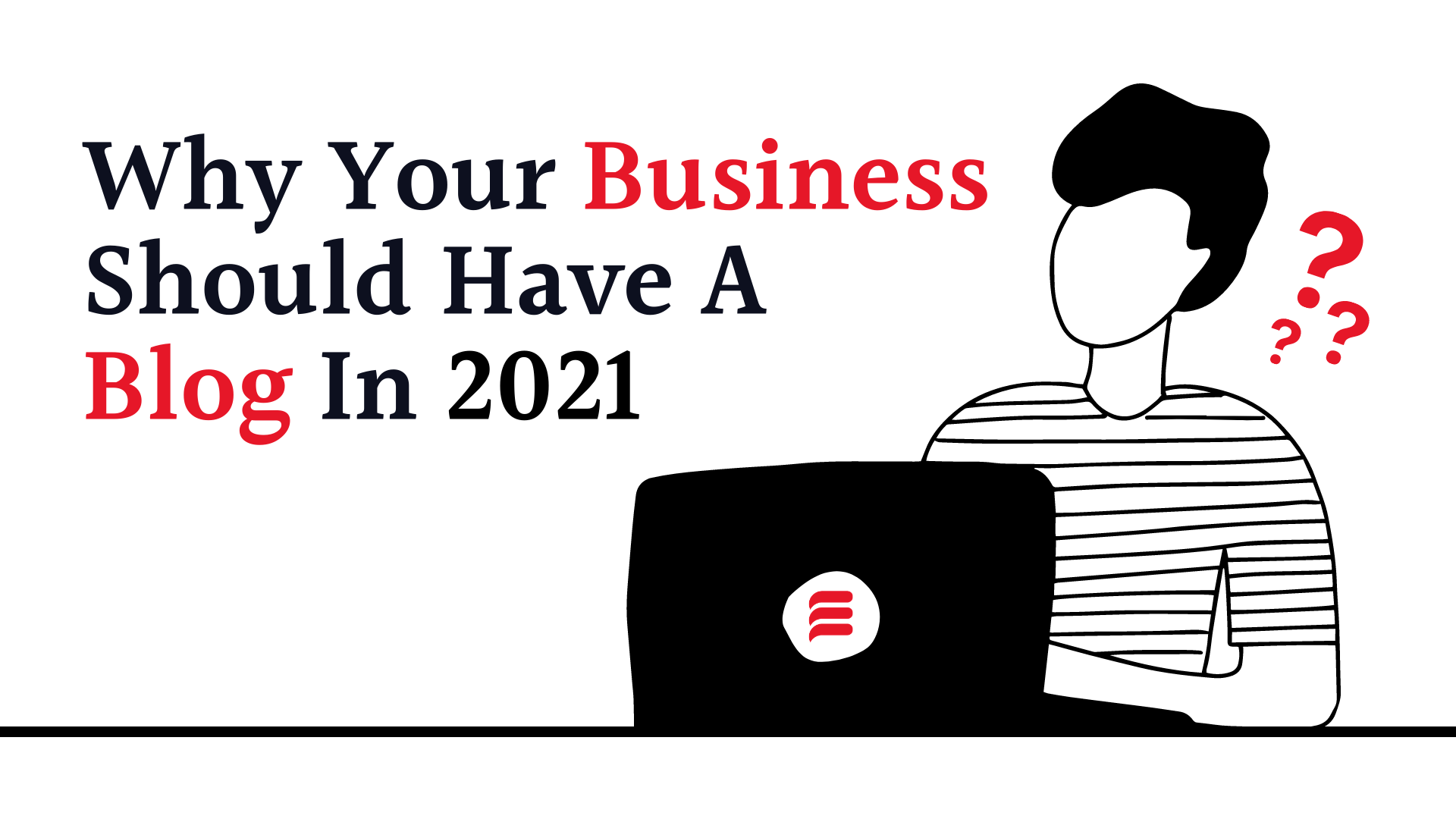 Why Your Business Should Have a Blog in 2021