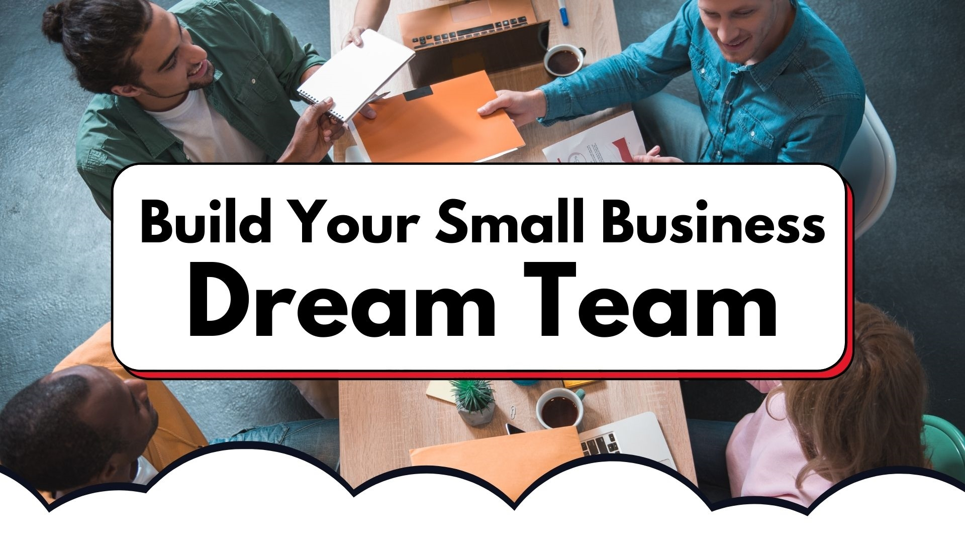 Build Your Small Business Dream Team