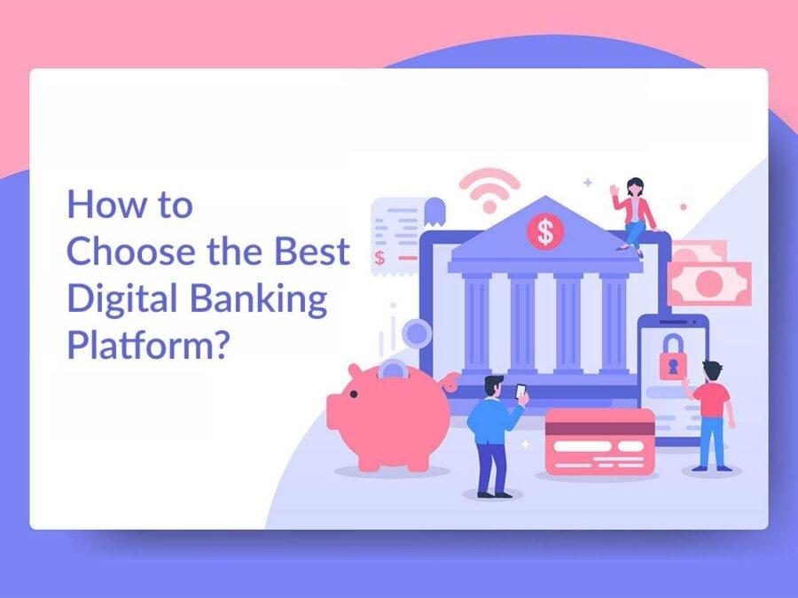 How to Choose the Best Digital Banking Platform