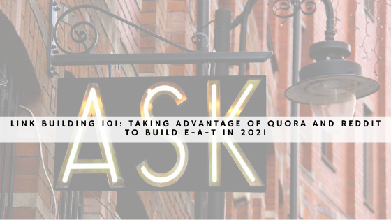 Link Building 101: Taking Advantage of Quora and Reddit to Build E-A-T in 2021