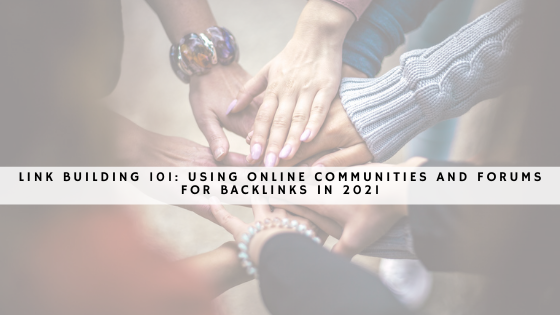 Link Building 101- Using Online Communities and Forums for Backlinks in 2021