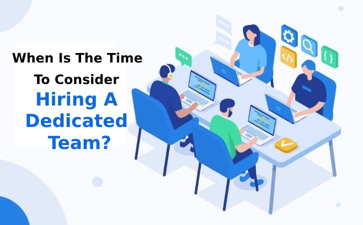 When Is the Time to Consider Hiring a Dedicated Team?