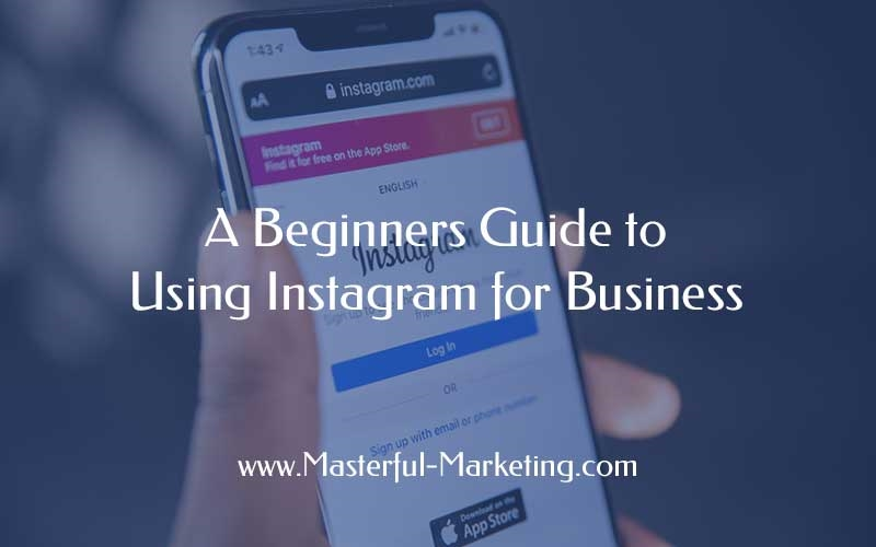 A Beginner's Guide to Using Instagram for Business