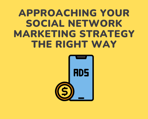 Approaching Your Social Network Marketing Strategy the Right Way