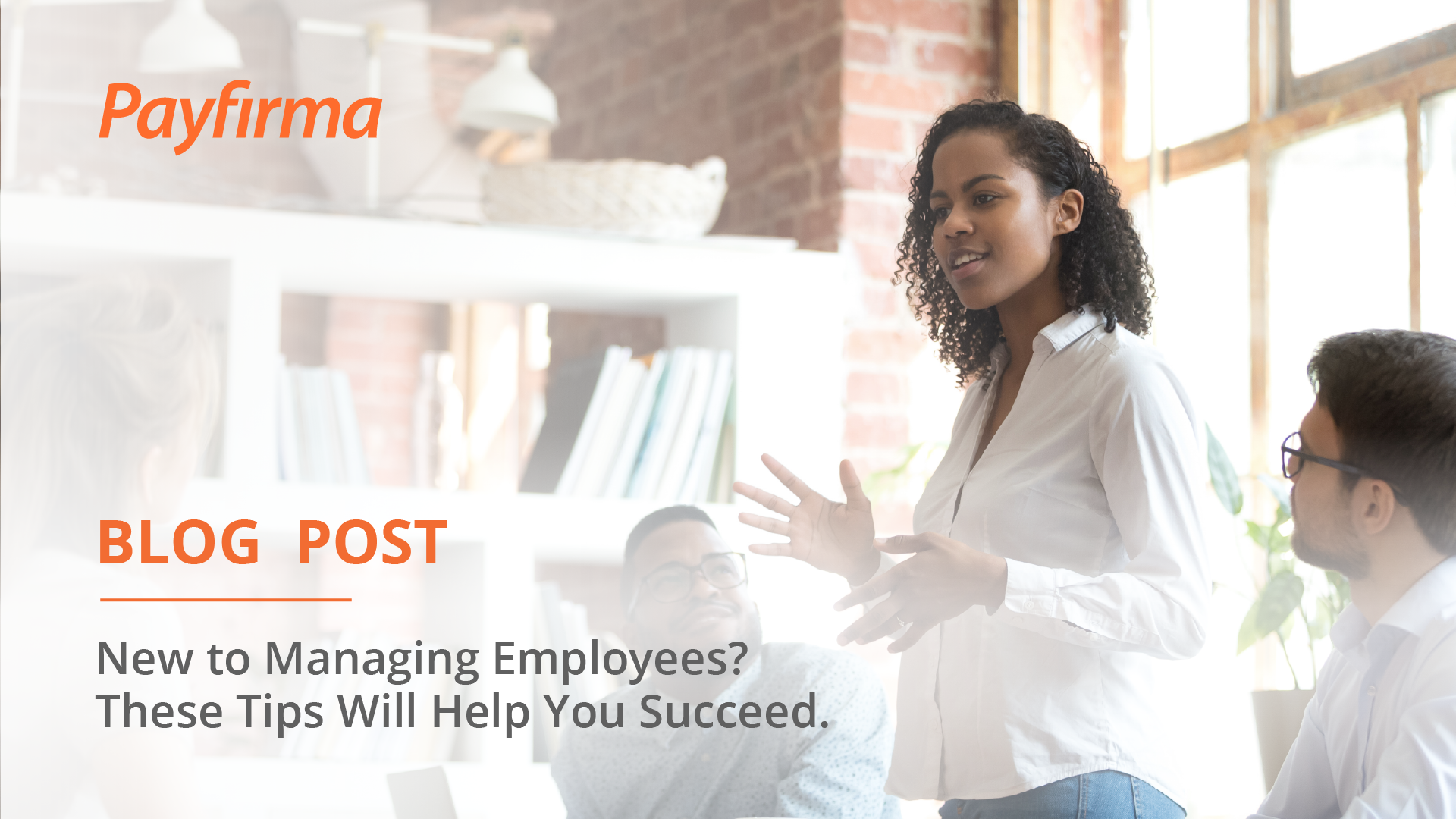 New to Managing Employees? These Tips Will Help You Succeed.